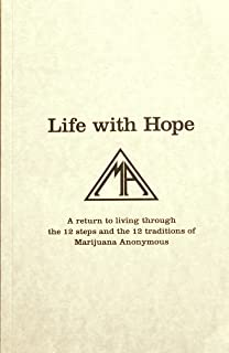 Life with Hope A Return to Living Through the 12 Steps and the 12 Traditions of Marijuana Anonymous