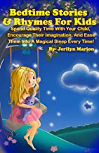Bedtime Stories & Rhymes For Kids: Spend Quality Time With Your Child, Encourage Their Imagination, And Ease Them Into A M...