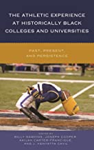 The Athletic Experience at Historically Black Colleges and Universities: Past, Present, and Persistence (English Edition)