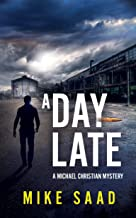 A DAY LATE: A MICHAEL CHRISTIAN MYSTERY