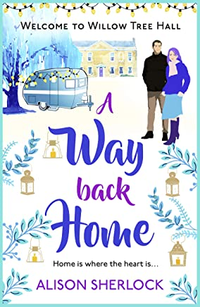 A Way Back Home: The perfect feel-good, laugh out loud romance (The Willow Tree Hall Series Book 3) (English Edition)