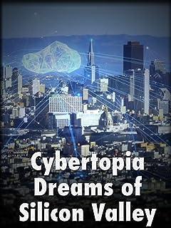 Cybertopia - Dreams of Silicon Valley