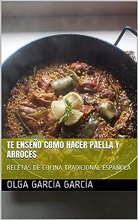 TE ENSEÑO COMO HACER PAELLA Y ARROCES: RECETAS DE COCINA TRADICIONAL ESPAÑOLA