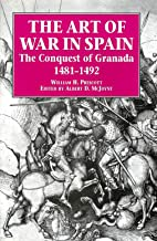 The Art of War in Spain: The Conquest of Granada, 1481-1492