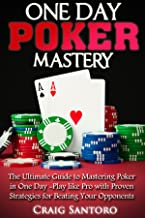 POKER: ONE DAY POKER MASTERY: The Ultimate Guide to Mastering Poker in One Day! Play like Pro with Proven Strategies for Beating Your Opponents.
