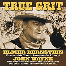 True Grit (Elmer Bernstein Conducts His Classic Scores For The Films Of John Wayne)