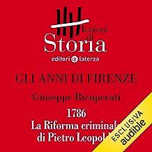 Gli anni di Firenze - 1786. La Riforma criminale di Pietro Leopoldo: Lezioni di Storia