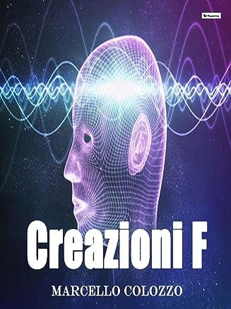 Creazioni F: Volume I della trilogia Creazioni F e altri racconti