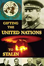 Gifting the United Nations to Stalin (Historical Crime Solving Non Fiction Book 5) (English Edition)