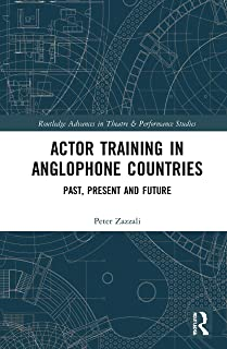 Actor Training in Anglophone Countries: Past, Present and Future