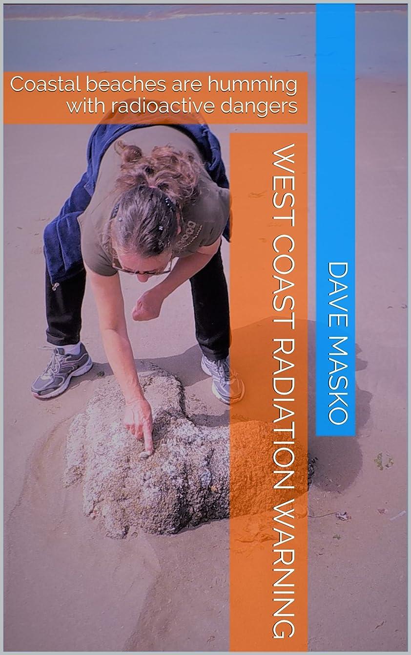 リム登山家有益West Coast Radiation Warning: Coastal beaches are humming with radioactive dangers (English Edition)
