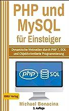 PHP: und MySQL für Einsteiger: Dynamische Webseiten durch PHP 7, SQL und Objektorientierte Programmierung (Einfach Programmieren lernen 4)