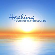 Healing Touch of Water Sounds: Many Kinds of Water Sounds (Ocean, Waves, Rain and Others) for Total Relaxation, Body & Mind Healing Effect of Nature New Age Music, Rest & Calm Down