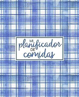 Mi planificador de comidas: Organiza, registra y planifica tus comidas semanales: Un calendario, registro y diario de comi...