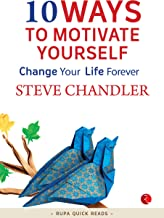 10 Ways to Motivate Yourself: Change Your Life Forever