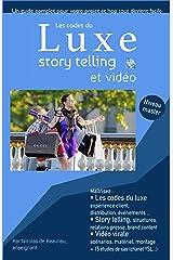 Les codes du luxe, story telling et vidéo : Maitrisez les codes du luxe, de l'événementiel, de la charte graphique et du webmarketing, propre au luxe (Le marketing digital par secteur) Format Kindle