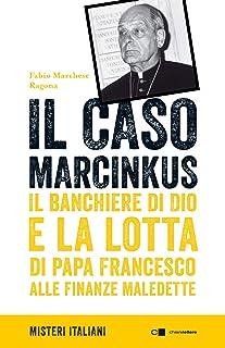 Il caso Marcinkus. Il banchiere di Dio e la lotta di papa Francesco alle finanze maledette