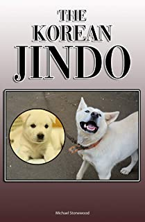 The Korean Jindo: A Complete and Comprehensive Owners Guide to: Buying, Owning, Health, Grooming, Training, Obedience, Understanding and Caring for Your Korean Jindo