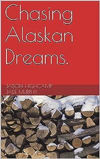 Chasing Alaskan Dreams. (The Jason Highcamp Saga Book 3)