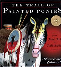 Trail of the Painted Ponies: From Fine Arts to Collectibles, Anniversary Edition