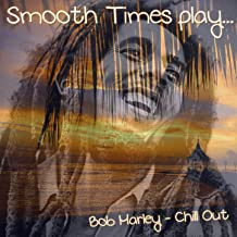 Smooth Time Play Bob Marley Chill Out