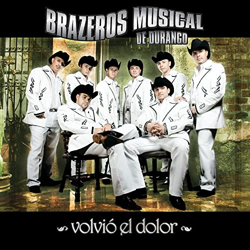 Volvió El Dolor By Brazeros Musical De Durango On Amazon Music