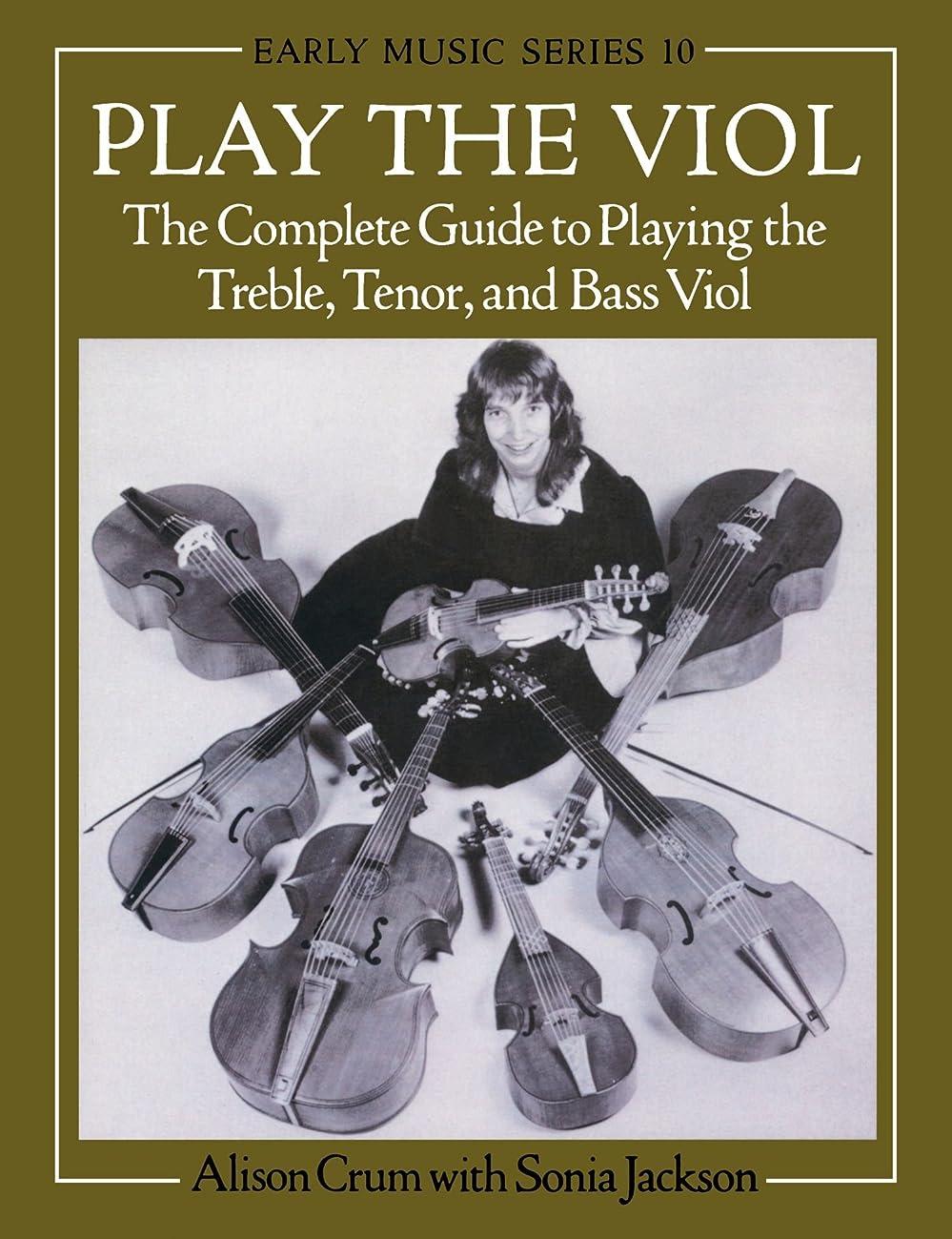 バースト偽造太平洋諸島Play the Viol: The Complete Guide to Playing the Treble, Tenor, and Bass Viol (Oxford Early Music Series)