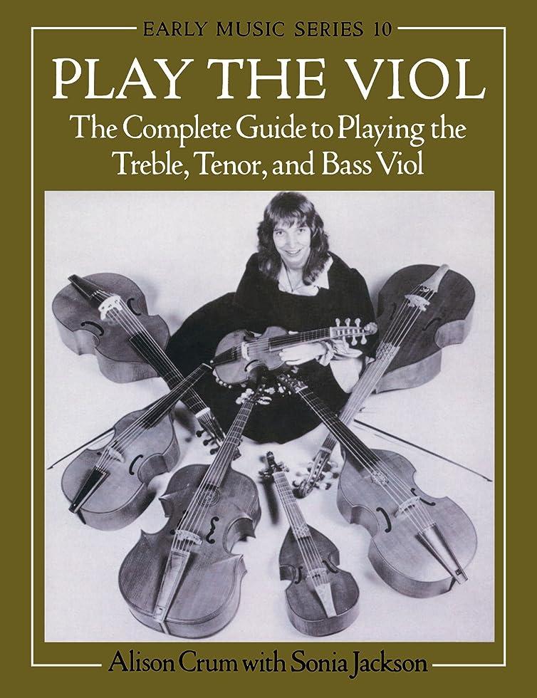 転送サイレント時代遅れPlay the Viol: The Complete Guide to Playing the Treble, Tenor, and Bass Viol (Oxford Early Music Series)