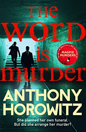 The Word Is Murder: The bestselling mystery from the author of Magpie Murders – youve never read a crime novel quite like this