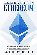 Como invertir en Ethereum: La Guía Completa de Cómo Invertir tu Dinero en Ethereum y Crear Ingresos Pasivos Usando esta Cr...