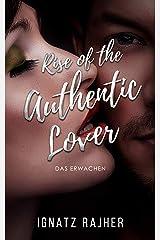 """Rise of the Authentic Lover: Das Erwachen - So Überwindest du deine Schüchternheit, befreist dich aus der """"Friendzone"""" und wirst zum Frauen-Magnet Kindle Ausgabe"""