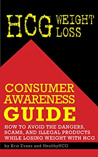 HCG Weight Loss Consumer Awareness Guide: How to Avoid the Dangers, Scams, and Illegal Products while Losing Weight with HCG (English Edition)