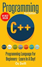 Programming:  C ++ Programming : Programming Language For Beginners: LEARN IN A DAY! (C++, Javascript, PHP, Python, Sql, HTML, Swift)