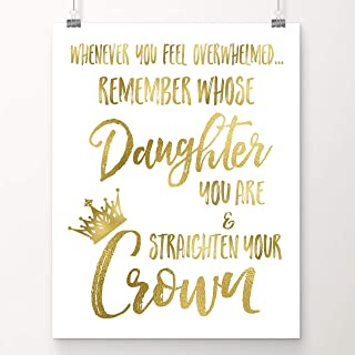 Whenever You Feel Overwhelmed.Remember Whose Daughter You Are and Straighten Your Crown | Inspirational Wall Art | 8x10 Inch Gold Foil Art Print | Christian Gift for Women, Teens & Girls | Sympathy