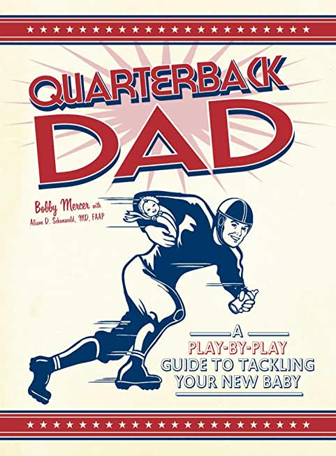 Quarterback Dad: A Play by Play Guide to Tackling Your New Baby (English Edition)