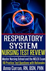 Respiratory System Nursing Test Review: Master Nursing School and the NCLEX Exam 110 Practice Test Questions with Rationales (Nursing Tests Series Book 1) Kindle Edition