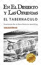 El Tabernáculo: En el desierto y las ofrendas (Estudiando el Tabernáculo nº 3) (Spanish Edition)