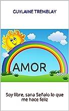 AMOR: Soy libre, sana Señalo lo que me hace feliz (Spanish Edition)