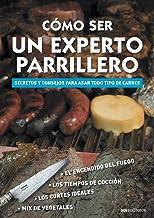 CÓMO SER UN EXPERTO PARRILLERO:  secretos y consejos para asar todo tipo de carnes