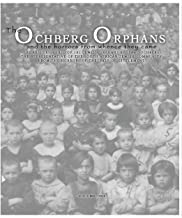 The Ochberg Orphans and the horrors from whence they came: The rescue in 1921 of 181 Jewish Orphans by Isaac Ochberg, the representative of the South ... of the 'Pale of Settlement'. (Volume 1)