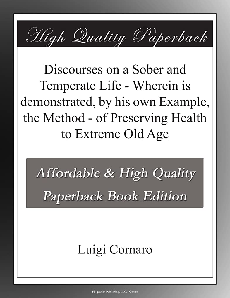 体辞任垂直Discourses on a Sober and Temperate Life - Wherein is demonstrated, by his own Example, the Method - of Preserving Health to Extreme Old Age