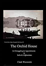 THE ORCHID HOUSE ART SMUGGLING & APPOINTMENTS IN INDIA AND AFGHANISTAN