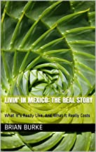 """Livin' In Mexico: The Real Story: What It""""s Really Like, And What It Really Costs"""