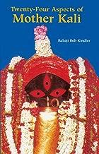 Twenty-Four Aspects of Mother Kali (Sword of the Goddess Book 1)