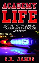 Academy Life: 50 Tips That Will Help You Survive The Police Academy
