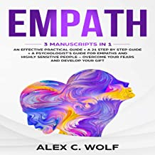 Empath: 3 Manuscripts in 1: An Effective Practical Guide + A 21 Step by Step Guide + A Psychologist's Guide for Empaths and Highly Sensitive People