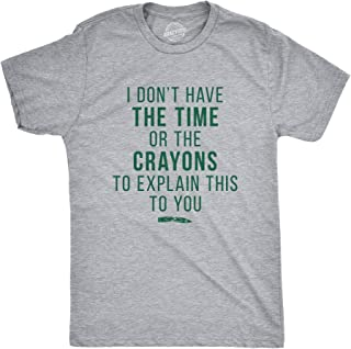 Mens I Don't Have The Time Or The Crayons To Explain This To You Tshirt Funny Tee (Light Heather Grey) - 4XL