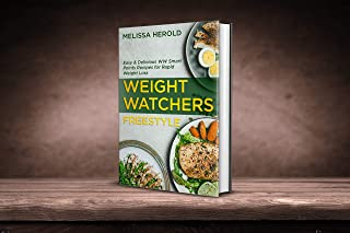 Weight Watchers Freestyle: Easy e delicious Ww Smart points recipes  step by step for rapid weight loss and 28 days meal plan