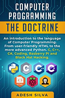 Computer Programming The Doctrine: An introduction to the language of computer programming. From user-friendly HTML to the more advanced Python. C, C++,C#, Coding, Rasberry PI and Black Hat Hacking