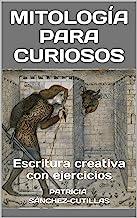 MITOLOGÍA PARA CURIOSOS: Escritura creativa con ejercicios